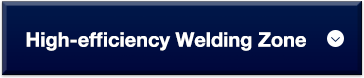 High-efficiency Welding Zone